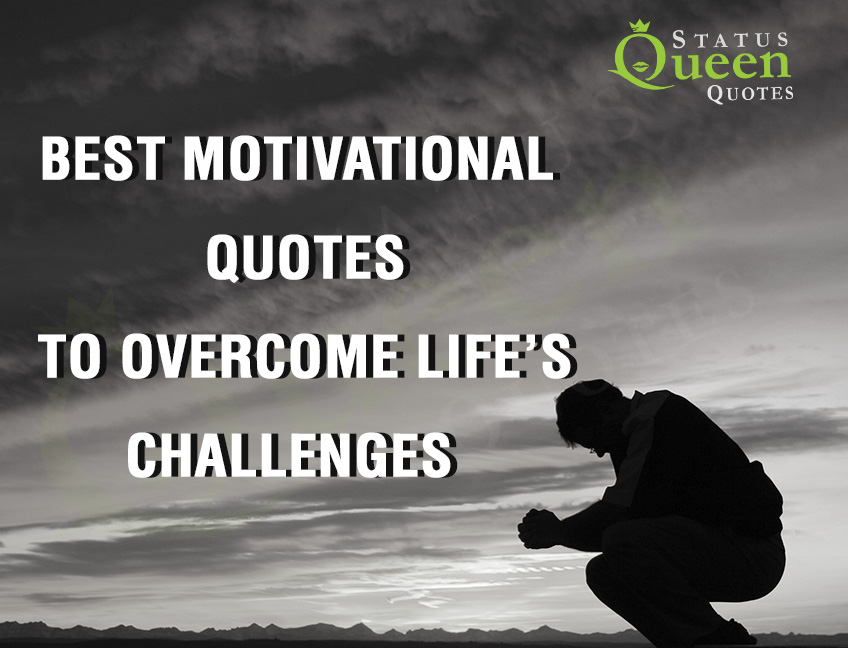 25 Best Motivational Quotes To Overcome Life's Challenges